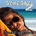 Dying Days 2 (       UNABRIDGED) by Armand Rosamilia Narrated by Amanda M. Lehman