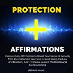 Protection Affirmations: Positive Daily Affirmations to Boost Your Sense of Security from the Protection You Have Around Using the Law of Attraction, Self-Hypnosis, Guided Meditation | Stephens Hyang
