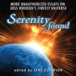 Serenity Found: More Unauthorized Essays on Joss Whedon's Firefly Universe | Jane Espenson - editor,Leah Wilson,Nathan Fillion,Orson Scott Card,Lani Diane Rich,Loni Peristere,Yvonne Jocks
