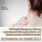Entspannung für die Halswirbelsäule: Wohltuende Übungen zur Dehnung, Lockerung und Stärkung der Schulter- und Nackenmuskulatur bei Bildschirmarbeit | Franziska Diesmann,Torsten Abrolat