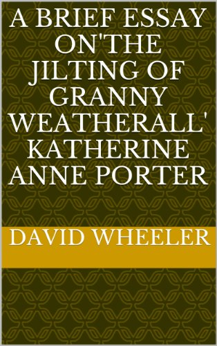 "an analysis of the novel the jilting of granny weatherall by katherine porter Enameled lady how katherine anne porter  unfinished final novel,  of being heard, also haunts ""the jilting of granny weatherall,"" the other great."