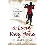 "A Long Way Gone: The True Story of a Child Soldiervon ""Ishmael Beah"""