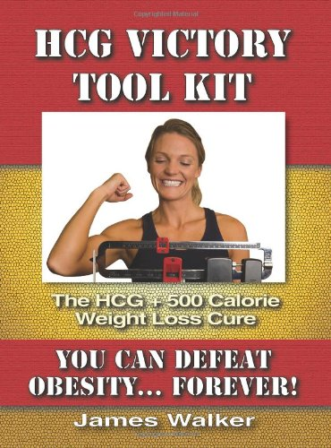 HCG Victory Tool Kit: The HCG + 500 Calorie Weight Loss Cure