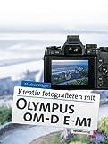 Markus Wäger Kreativ fotografieren mit Olympus OM-D E-M1