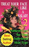 Volume 2. Treat Your Face Like a Salad Skin Care Naturally, Wrinkle-&-Blemish-Free Recipes & Gourmet Hints for a Fabu-lishous Face. What's in the Bowl? ... (Natural Face Lift - Natural Skin Care)
