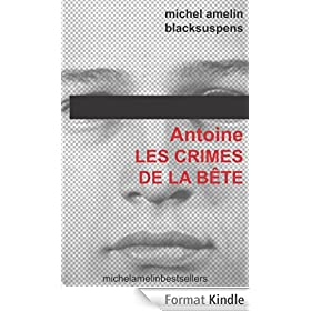 Antoine LES CRIMES DE LA BETE (Blacksuspens t. 1)