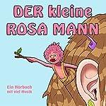 Der kleine rosa Mann 1: Ein Hörbuch mit viel Musik | Helge Haaser