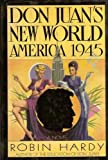 Don Juan's new world: America 1945 (0881910155) by Hardy, Robin