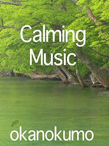 Calming Music, mountain stream, okanokumo