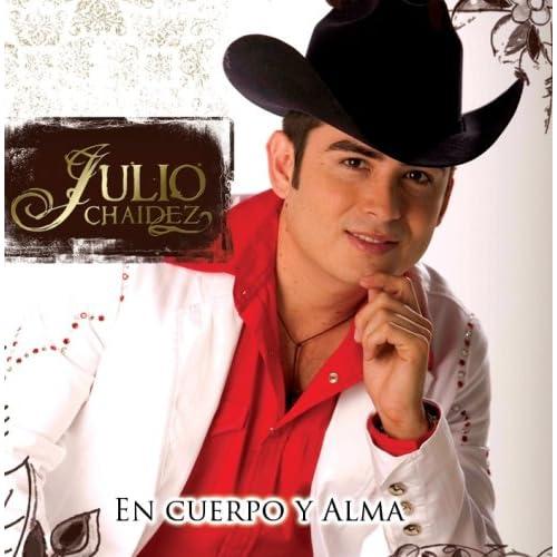 Amazon.com: Julio Chaidez: En Cuerpo Y Alma: Music