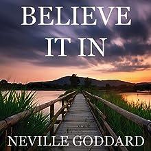 Believe It In | Livre audio Auteur(s) : Neville Goddard Narrateur(s) : Sam Eskenazi