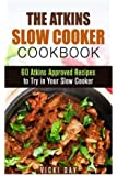 The Atkins Slow Cooker Cookbook: 60 Atkins Approved Recipes to Try in Your Slow Cooker (Low Carb & Weight Loss)