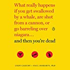 And Then You're Dead: What Really Happens If You Get Swallowed by a Whale, Are Shot from a Cannon, or Go Barreling over Niagara Hörbuch von Cody Cassidy, Paul Doherty Gesprochen von: Dennis Boutsikaris