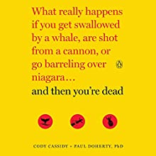 And Then You're Dead: What Really Happens If You Get Swallowed by a Whale, Are Shot from a Cannon, or Go Barreling over Niagara Audiobook by Cody Cassidy, Paul Doherty Narrated by Dennis Boutsikaris