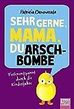 Image de Sehr gerne, Mama, du Arschbombe: Tiefenentspannt durch die Kinderjahre (Allgemeine Reihe. Bastei Lü