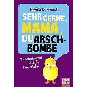 Sehr gerne, Mama, du Arschbombe: Tiefenentspannt durch die Kinderjahre (Allgemeine Reihe. Bastei Lü