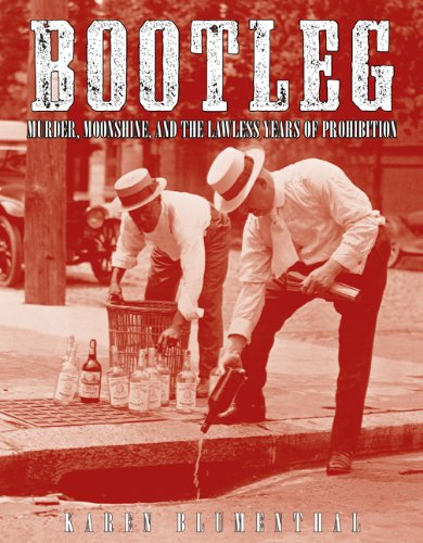 Bootleg: Murder, Moonshine, and the Lawless Years of Prohibition by Karen Blumenthal