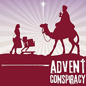 Advent Conspiracy: Can Christmas Still Change the World? | [Rick McKinley, Chris Seay, Greg Holder]