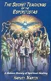 img - for The Secret Teachings of the Espiritistas: A Hidden History of Spiritual Healing book / textbook / text book