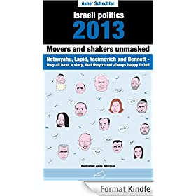 Israeli politics 2013: Movers and shakers unmasked (English Edition)