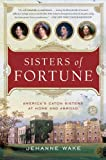 img - for Sisters of Fortune: America's Caton Sisters at Home and Abroad book / textbook / text book