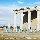 Miletus: The History and Legacy of the Ancient Greek City in Anatolia Hörbuch von  Charles River Editors Gesprochen von: Bill Hare