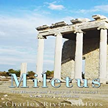 Miletus: The History and Legacy of the Ancient Greek City in Anatolia | Livre audio Auteur(s) :  Charles River Editors Narrateur(s) : Bill Hare