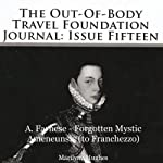 A. Farnese - Forgotten Mystic Amaneunsis (to Franchezzo): The Out-Of-Body Travel Foundation Journal: Issue 15 | Marilynn Hughes