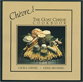 Chevre! The Goat Cheese Cookbook written by Laura Chenel