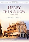 Derby Then & Now (Britain in Old Photographs (History Press)) Maxwell Craven