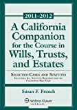 California Companion for Course Will Trust Estates, 2011-2012 Case and Statutory Supplement