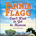 Can't Wait to Get to Heaven Audiobook by Fannie Flagg Narrated by Cassandra Campbell