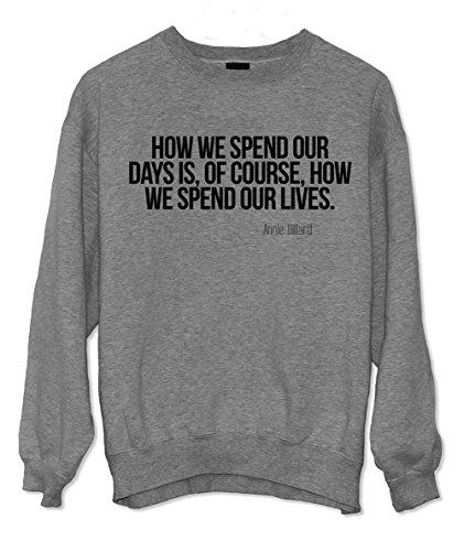 how-we-spend-our-days-motivazionale-annie-dillard-citazione-felpa-grigio-xx-large
