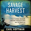 Savage Harvest: A Tale of Cannibals, Colonialism, and Michael Rockefeller's Tragic Quest for Primitive Art (       UNABRIDGED) by Carl Hoffman Narrated by Joe Barrett