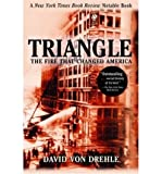[ Triangle: The Fire That Changed America [ TRIANGLE: THE FIRE THAT CHANGED AMERICA ] By Von Drehle, David ( Author )Aug-16-2004 Paperback
