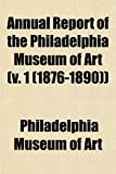 Annual Report of the Philadelphia Museum of Art (v. 1 (1876-1890)) (1153283514) by Art, Philadelphia Museum of