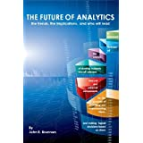 The Future of Analytics: the trends, the implications, and who will leadby John E. Brennan