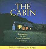 Cabin, The: Inspiration for the Classic American Getaway