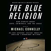 Mystery Writers of America Presents The Blue Religion: New Stories about Cops, Criminals, and the Chase | [Michael Connelly, Inc. Mystery Writers of America]
