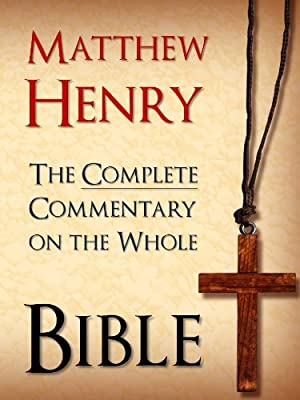 MATTHEW HENRY - THE BESTSELLING UNABRIDGED 6 VOLUME COMPLETE COMMENTARY ON THE WHOLE BIBLE (Special Complete Edition): All 6 Volumes of the Bestselling ... Exposition for Kindle MATTHEW HENRY Book 1)