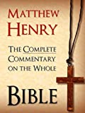 MATTHEW HENRY - THE BESTSELLING UNABRIDGED 6 VOLUME COMPLETE COMMENTARY ON THE WHOLE BIBLE (Special Complete Edition): All 6 Volumes of the Bestselling ... Exposition for Kindle MATTHEW HENRY)