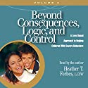 Beyond Consequences, Logic, and Control, Vol. 2 Audiobook by Heather T. Forbes Narrated by Heather T. Forbes, LCSW