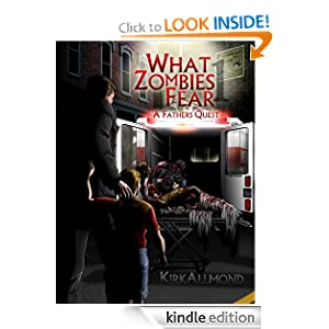 Free Kindle Book: What Zombies Fear, by Kirk Allmond. Publication Date: September 8, 2011
