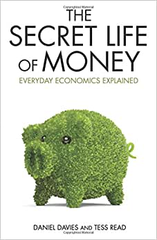 The Secret Life Of Money: Everyday Ecnomics Explained