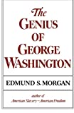 The Genius of George Washington (The Third George Rogers Clark lecture) (0393000605) by Morgan, Edmund S.