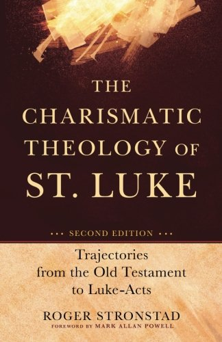 The Charismatic Theology of St. Luke: Trajectories from the Old Testament to Luke-Acts PDF