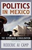 Politics in Mexico: The Democratic Consolidation [Paperback] [2006] 5 Ed. Roderic Ai Camp