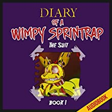 Diary of a Wimpy Springtrap (Book 1): The Suit: Unofficial Five Nights at Freddy's Book (       UNABRIDGED) by  Survival Press Narrated by Ryan DeRemer