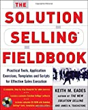 img - for The Solution Selling Fieldbook: Practical Tools, Application Exercises, Templates and Scripts for Effective Sales Execution book / textbook / text book