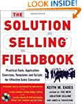 The Solution Selling Fieldbook: Pract...